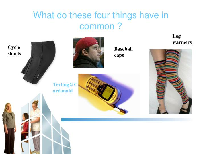 What do these four things have in common ?