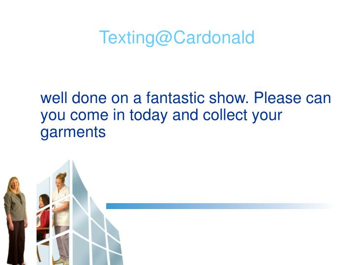 well done on a fantastic show. Please can you come in today and collect your garments