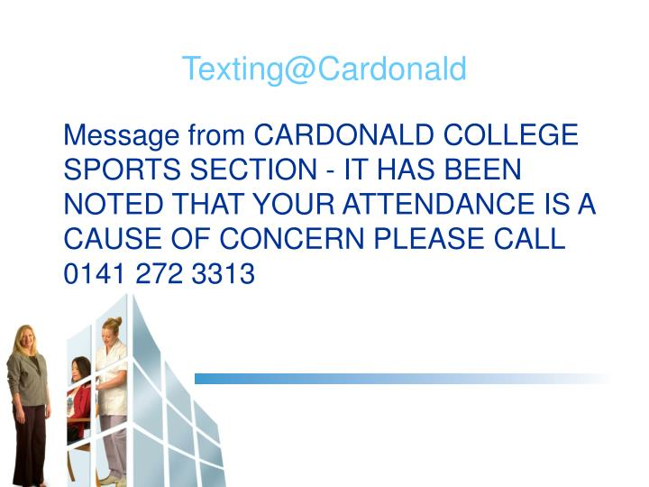Message from CARDONALD COLLEGE SPORTS SECTION - IT HAS BEEN NOTED THAT YOUR ATTENDANCE IS A CAUSE OF CONCERN PLEASE CALL 0141 272 3313