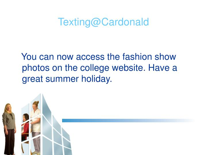 You can now access the fashion show photos on the college website. Have a great summer holiday.