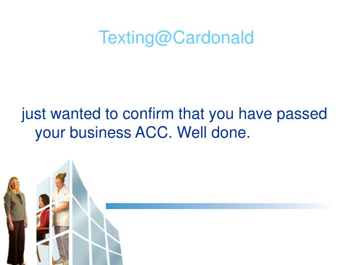 just wanted to confirm that you have passed your business ACC. Well done.