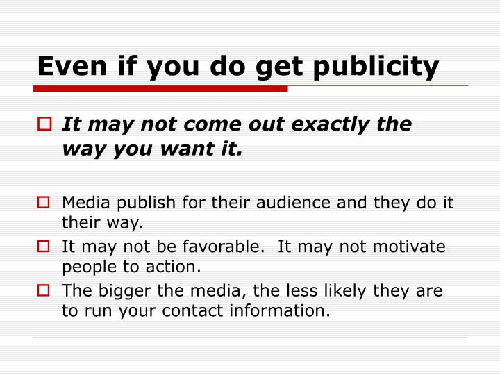 Even if you do get publicity