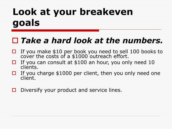 Look at your breakeven goals