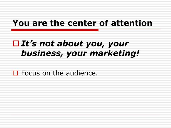 You are the center of attention