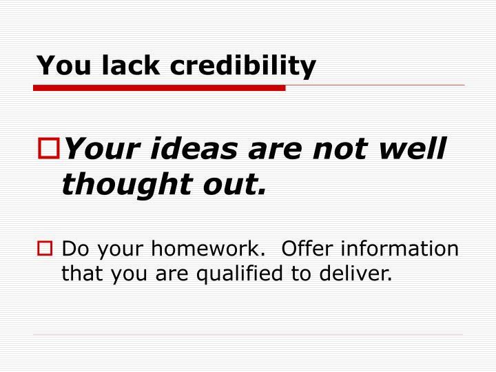 You lack credibility