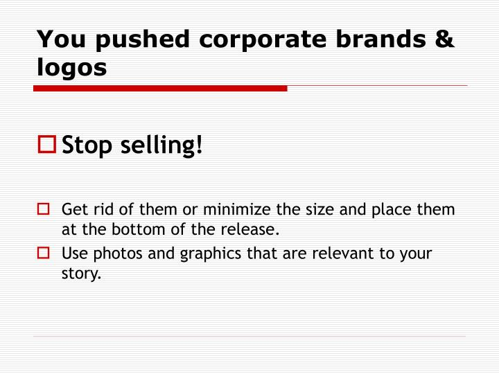 You pushed corporate brands & logos