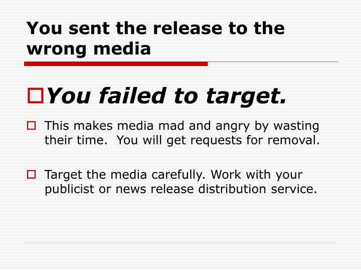 You sent the release to the wrong media