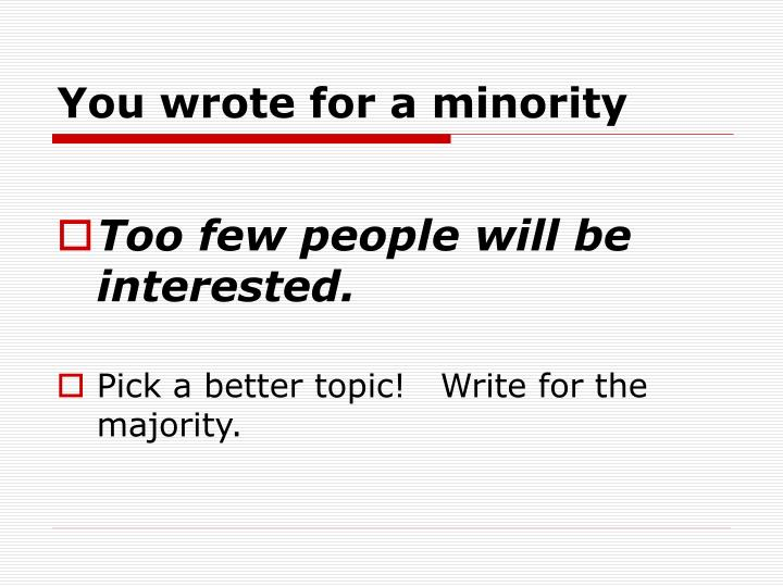 You wrote for a minority