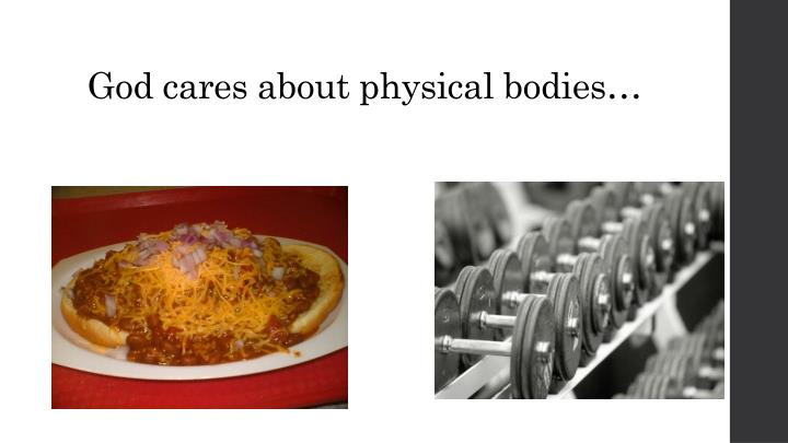God cares about physical bodies…