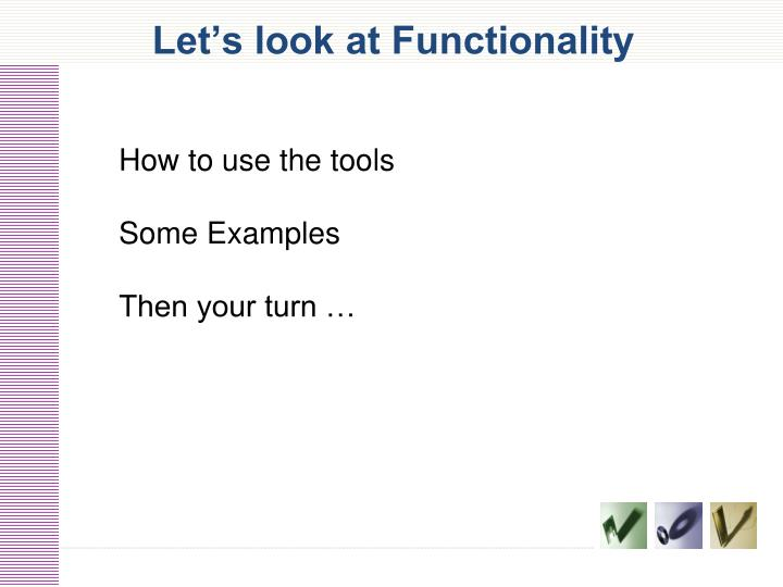 Let's look at Functionality