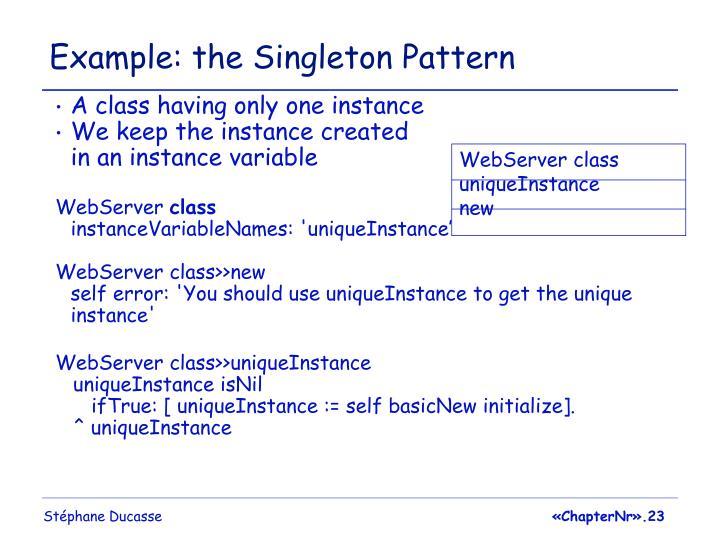 Example: the Singleton Pattern