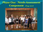phase one needs assessment component aug 2010
