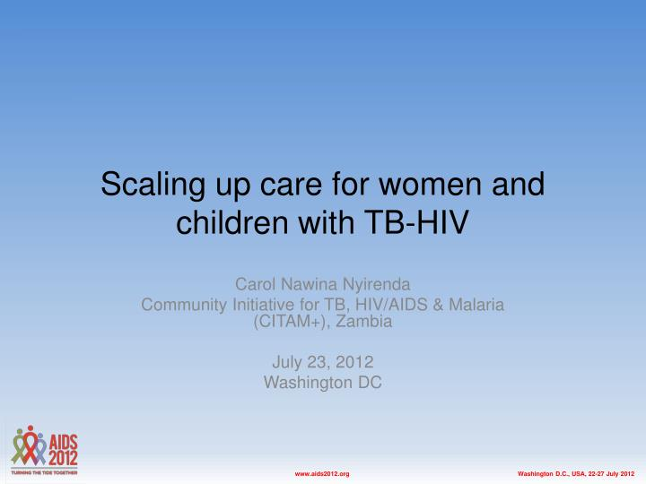 Scaling up care for women and children with tb hiv