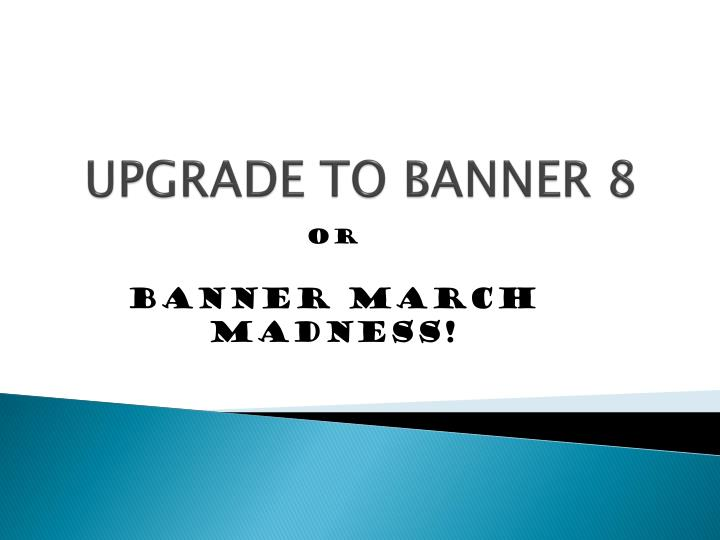 Upgrade to banner 8