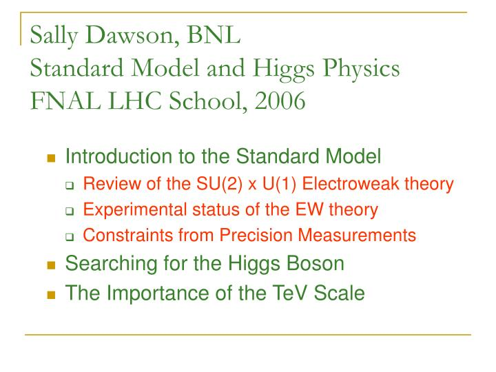 Sally dawson bnl standard model and higgs physics fnal lhc school 2006