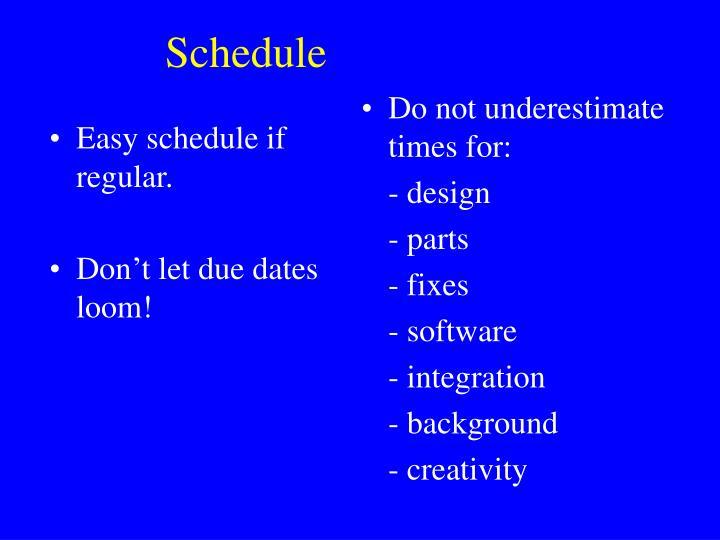 Easy schedule if regular.