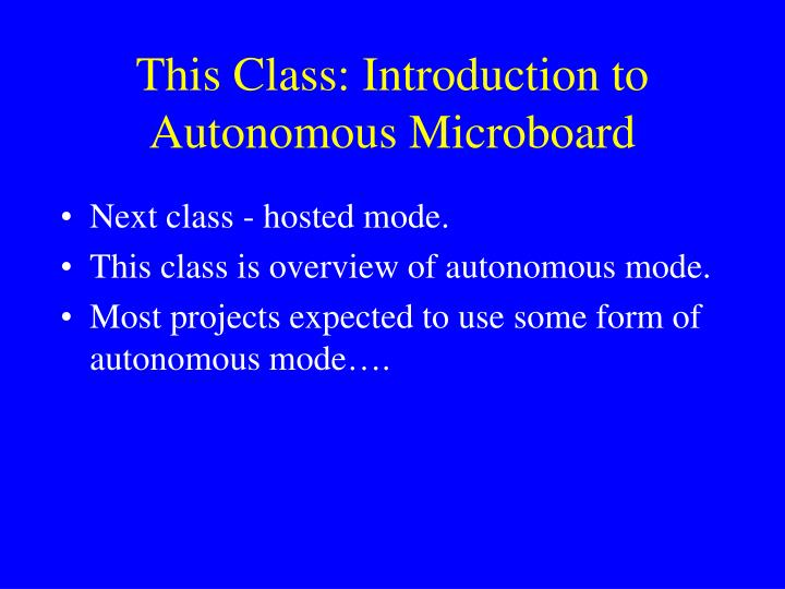 This Class: Introduction to Autonomous Microboard