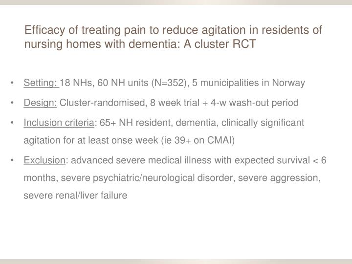 Efficacy of treating pain to reduce agitation in residents of nursing homes with dementia: A cluster RCT