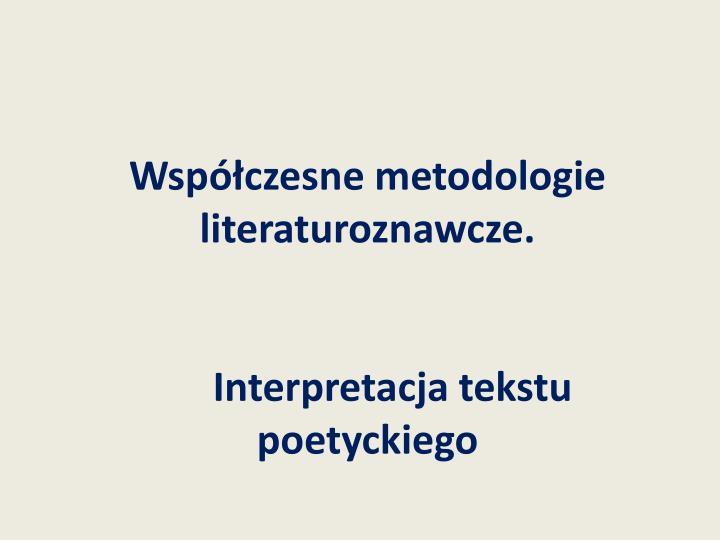 Współczesne metodologie literaturoznawcze.