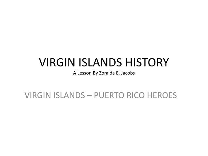Virgin islands history a lesson by zoraida e jacobs