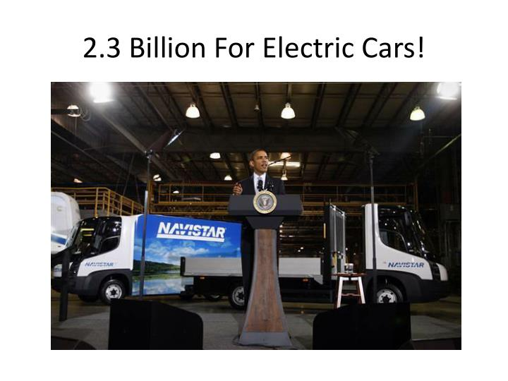 2.3 Billion For Electric Cars!