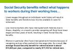 social security benefits reflect what happens to workers during their working lives