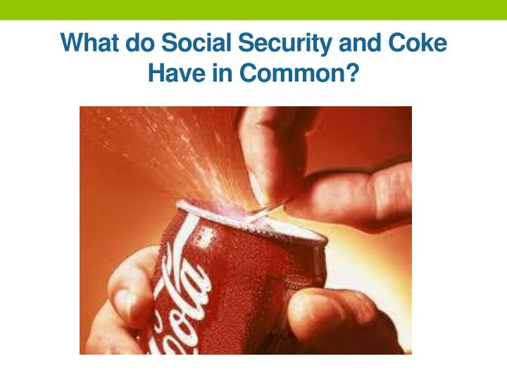 What do Social Security and Coke Have in Common?