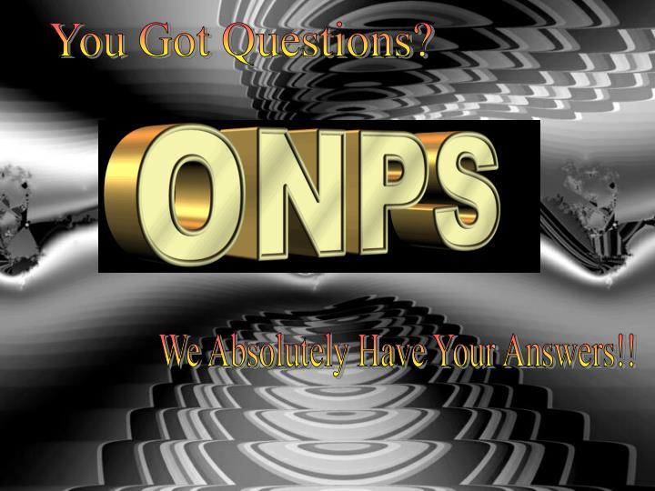 You Got Questions?