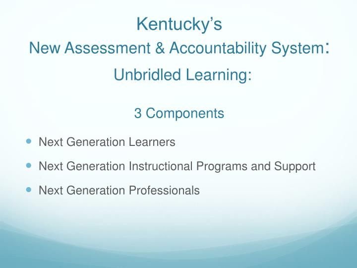 Kentucky s new assessment accountability system unbridled learning 3 components