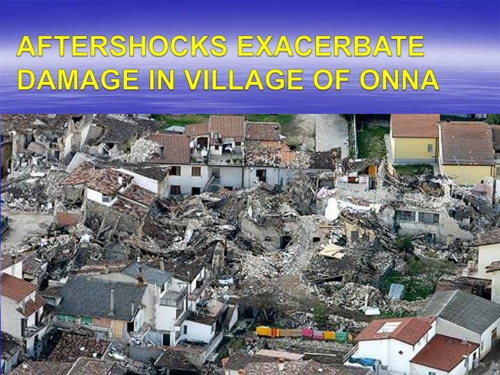 AFTERSHOCKS EXACERBATE DAMAGE IN VILLAGE OF ONNA