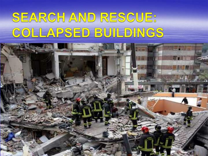 SEARCH AND RESCUE: COLLAPSED BUILDINGS