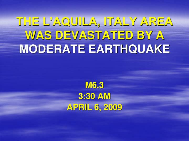 THE L'AQUILA, ITALY AREA WAS DEVASTATED BY A