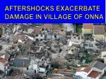 aftershocks exacerbate damage in village of onna