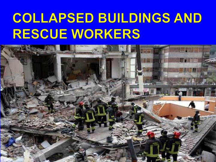 COLLAPSED BUILDINGS AND RESCUE WORKERS