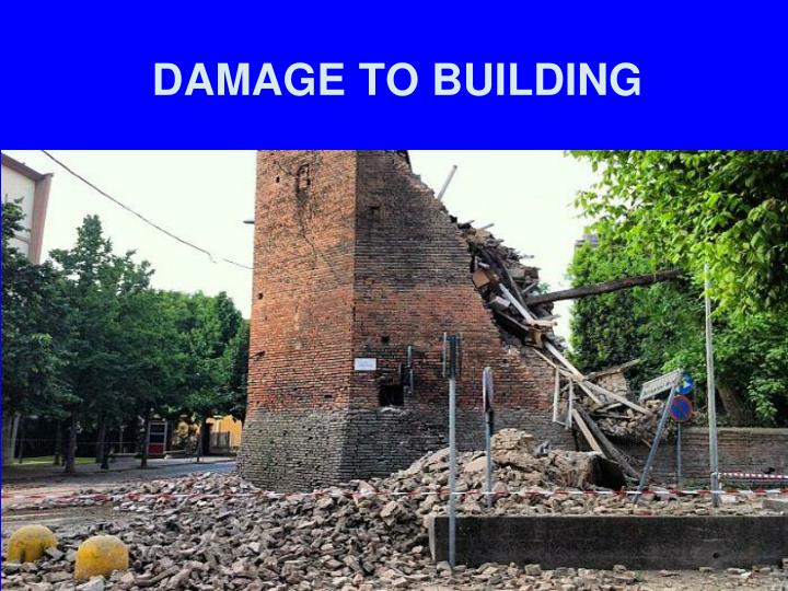 DAMAGE TO BUILDING