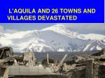 l aquila and 26 towns and villages devastated