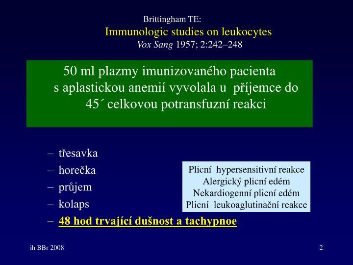 50 ml plazmy imunizovaného pacienta saplastickou anemií vyvolala u  příjemce do 45´ celkovou potransfuzní reakci