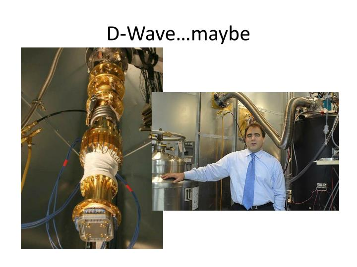 D-Wave…maybe