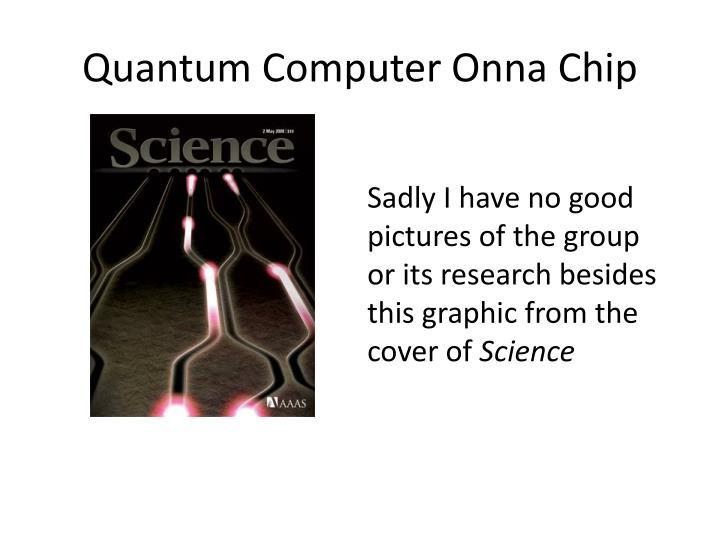Quantum Computer Onna Chip