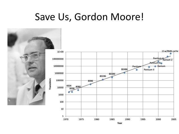 Save Us, Gordon Moore!