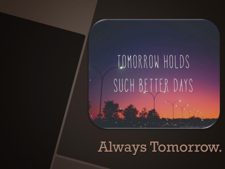 Always Tomorrow.