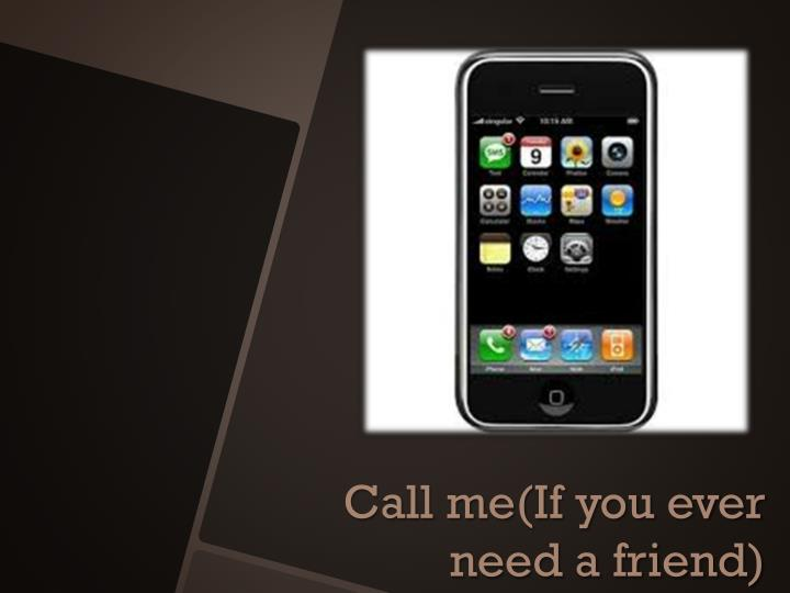 Call me(If you ever need a friend)
