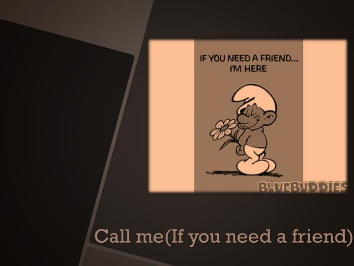 Call me(If you need a friend)
