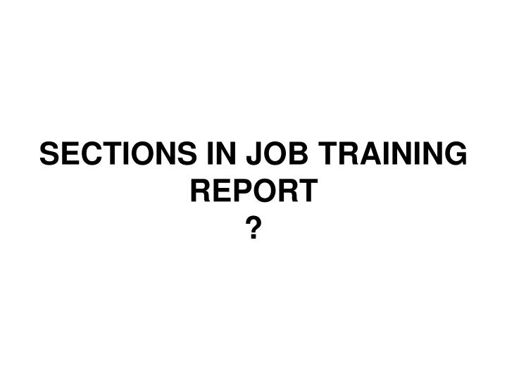 SECTIONS IN JOB TRAINING REPORT
