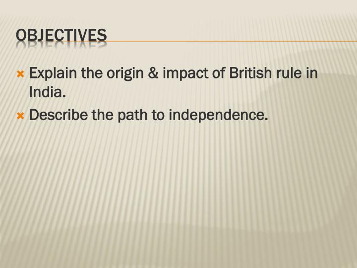 Explain the origin & impact of British rule in India.