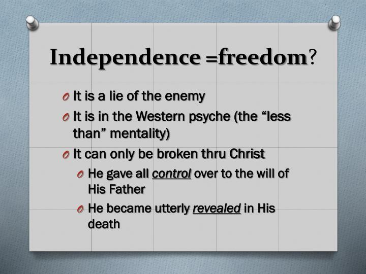 Independence =freedom