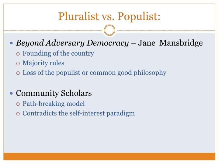 Pluralist vs. Populist: