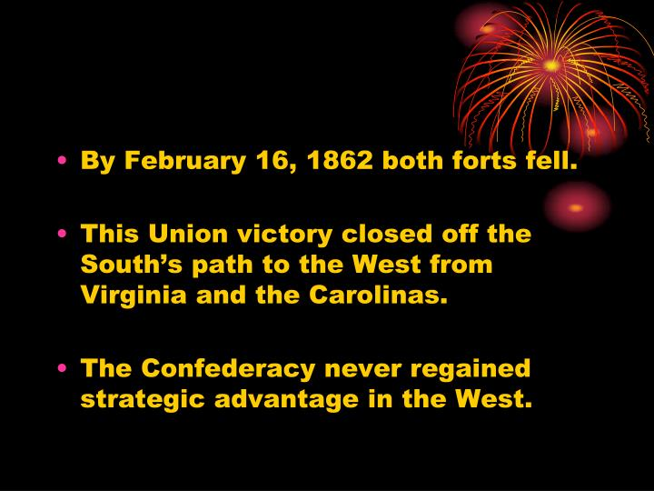 By February 16, 1862 both forts fell.