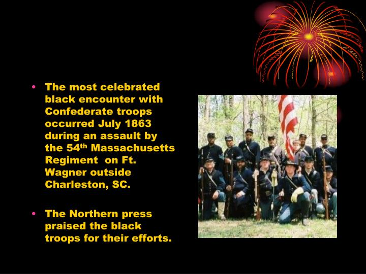 The most celebrated black encounter with Confederate troops occurred July 1863 during an assault by the 54