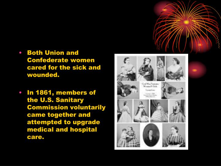 Both Union and Confederate women cared for the sick and wounded.
